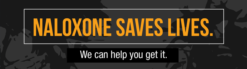 Naloxone Saves Lives. We can help yuou get it