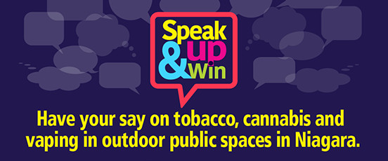 Speak Up and Win. Have your day on tobacco, cannabis and vaping in outdoor public spaces in Niagara.